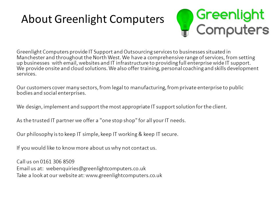 Greenlight Computers provide IT Support and Outsourcing services to businesses situated in Manchester and throughout the North West.