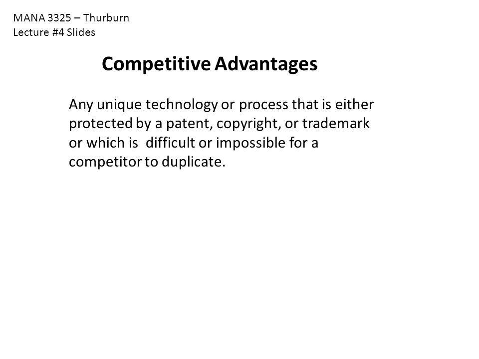 MANA 3325 – Thurburn Lecture #4 Slides Any unique technology or process that is either protected by a patent, copyright, or trademark or which is diff