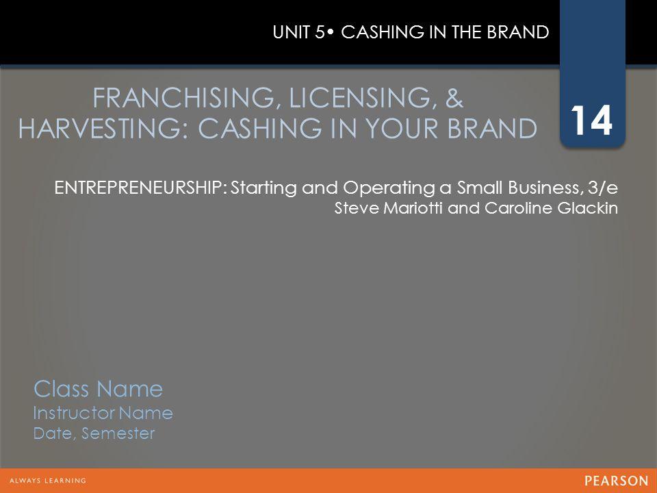 14 ENTREPRENEURSHIP: Starting and Operating a Small Business, 3/e Steve Mariotti and Caroline Glackin FRANCHISING, LICENSING, & HARVESTING: CASHING IN