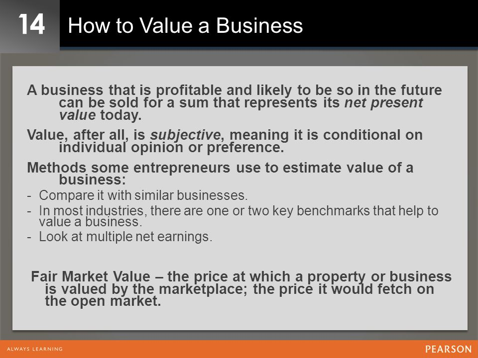 14 How to Value a Business A business that is profitable and likely to be so in the future can be sold for a sum that represents its net present value