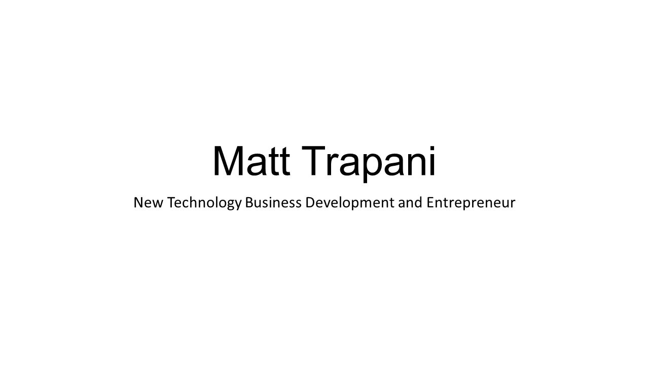 Matt Trapani New Technology Business Development and Entrepreneur