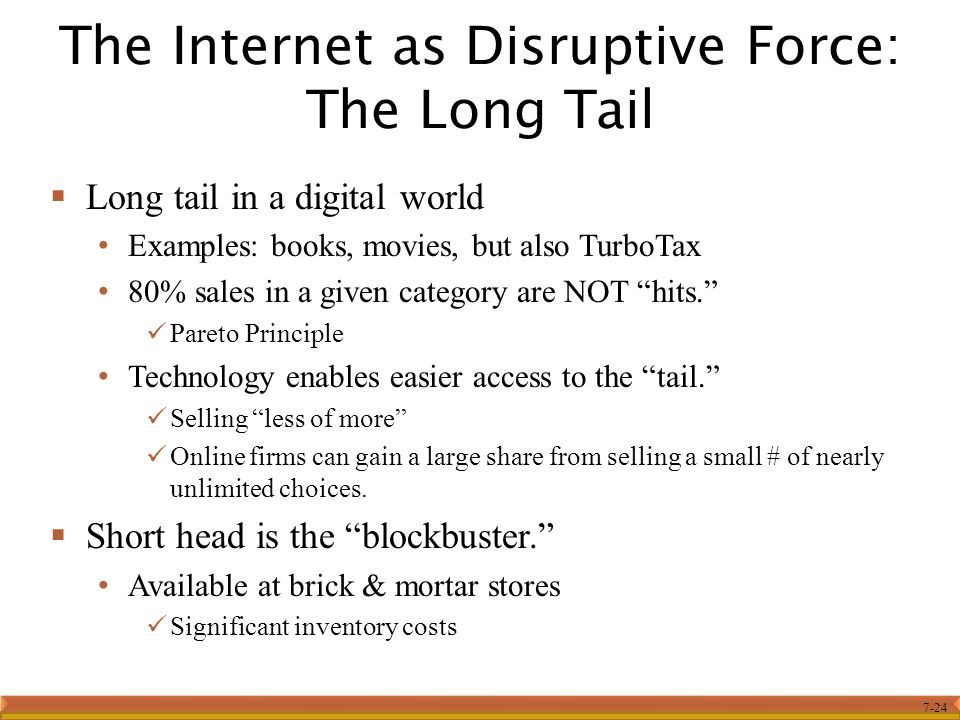"""7-24  Long tail in a digital world Examples: books, movies, but also TurboTax 80% sales in a given category are NOT """"hits."""" Pareto Principle Technolo"""