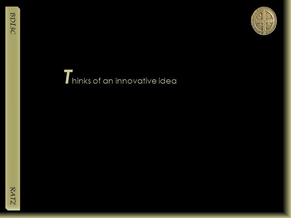 BDI3C RATZ T hinks of an innovative idea