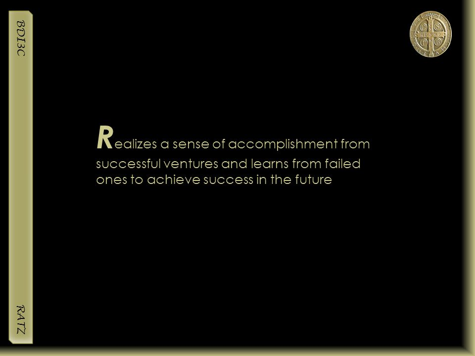 BDI3C RATZ R ealizes a sense of accomplishment from successful ventures and learns from failed ones to achieve success in the future