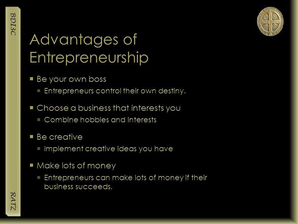BDI3C RATZ Advantages of Entrepreneurship  Be your own boss  Entrepreneurs control their own destiny.  Choose a business that interests you  Combi