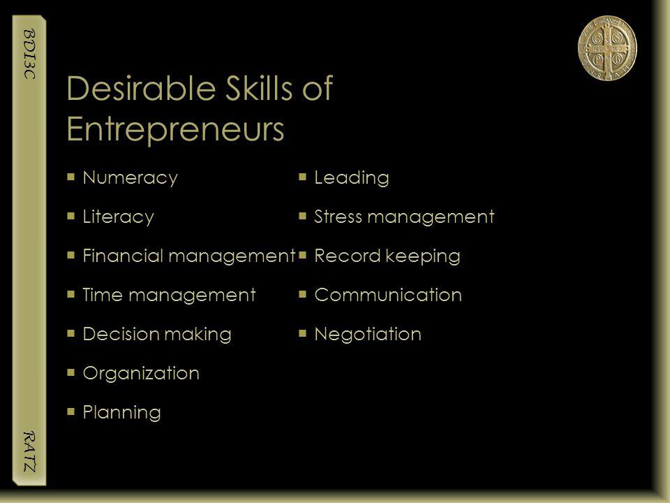 BDI3C RATZ Desirable Skills of Entrepreneurs  Numeracy  Literacy  Financial management  Time management  Decision making  Organization  Plannin