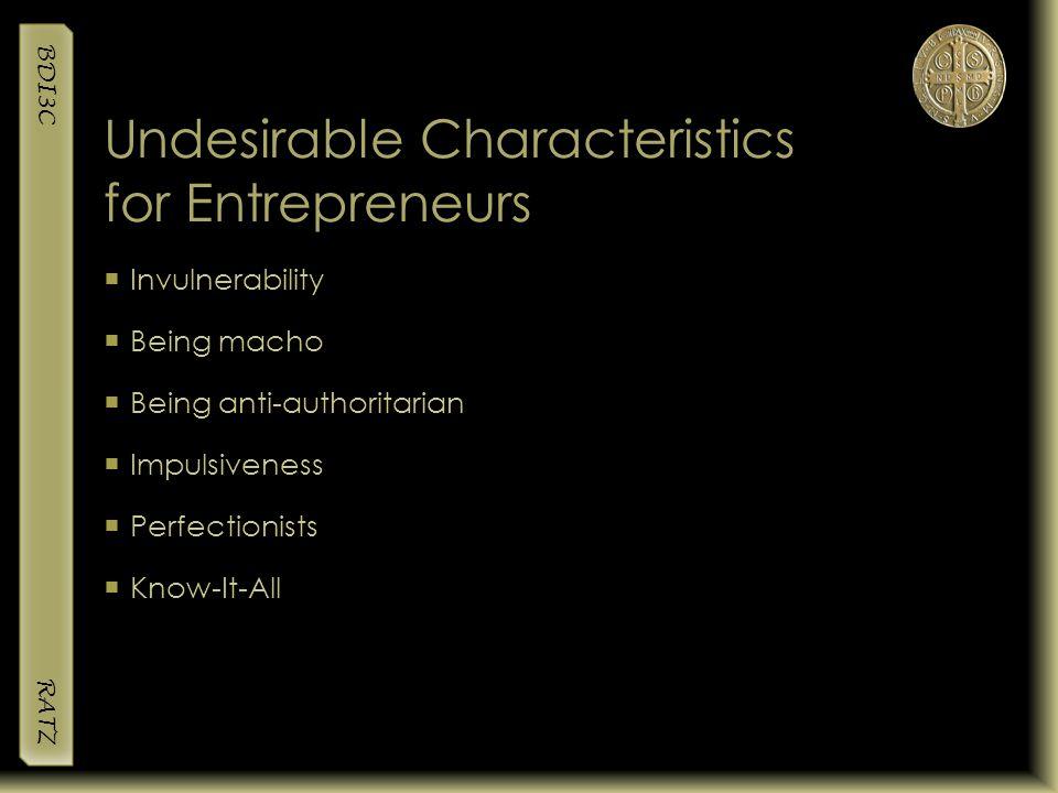 BDI3C RATZ Undesirable Characteristics for Entrepreneurs  Invulnerability  Being macho  Being anti-authoritarian  Impulsiveness  Perfectionists 