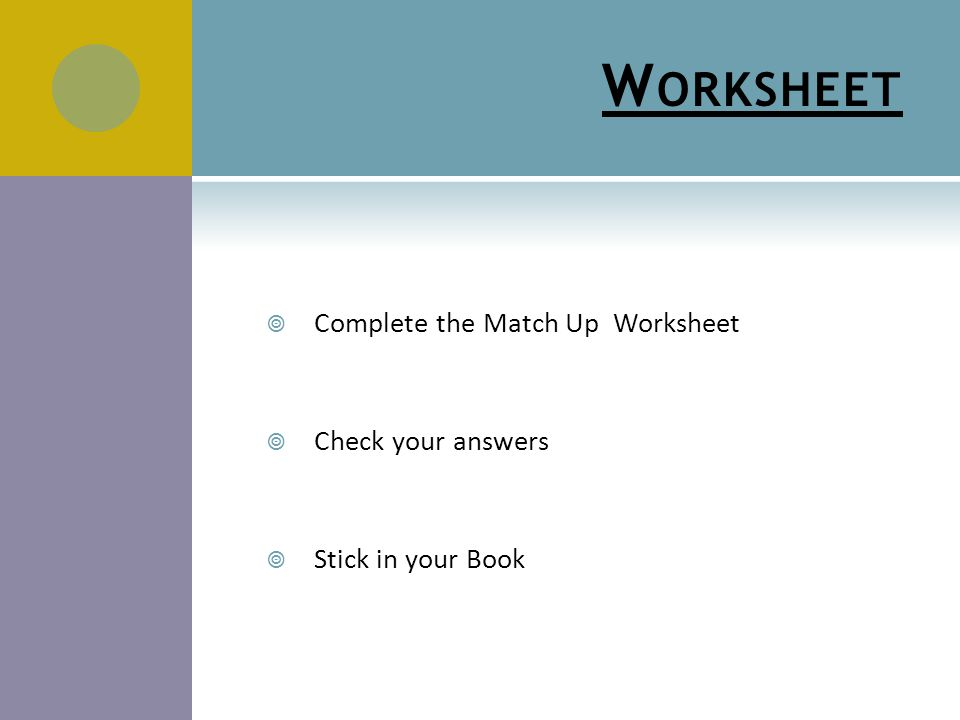 W ORKSHEET  Complete the Match Up Worksheet  Check your answers  Stick in your Book