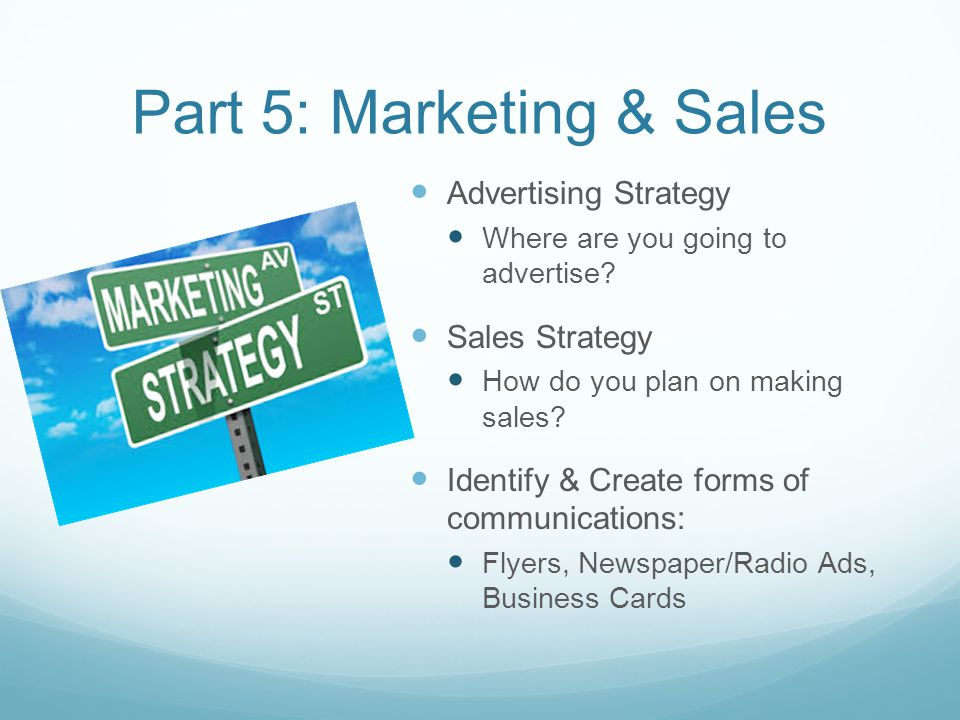 Part 5: Marketing & Sales Advertising Strategy Where are you going to advertise.