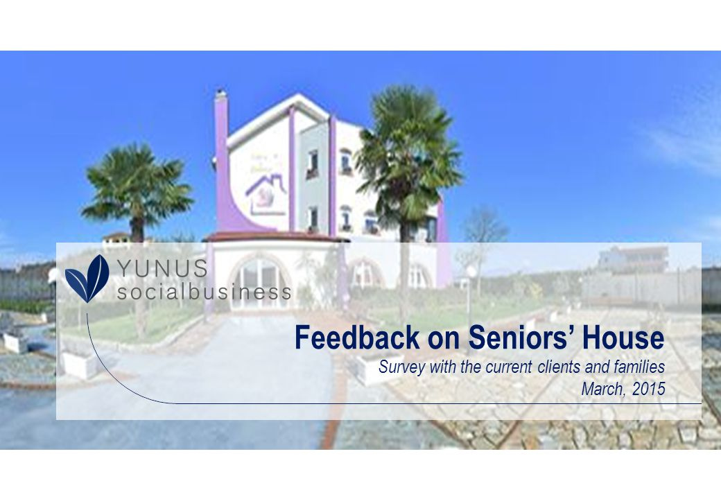 Feedback on Seniors' House Survey with the current clients and families March, 2015