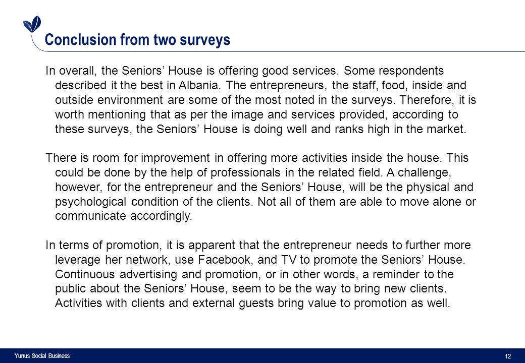 12 Yunus Social Business Conclusion from two surveys In overall, the Seniors' House is offering good services.