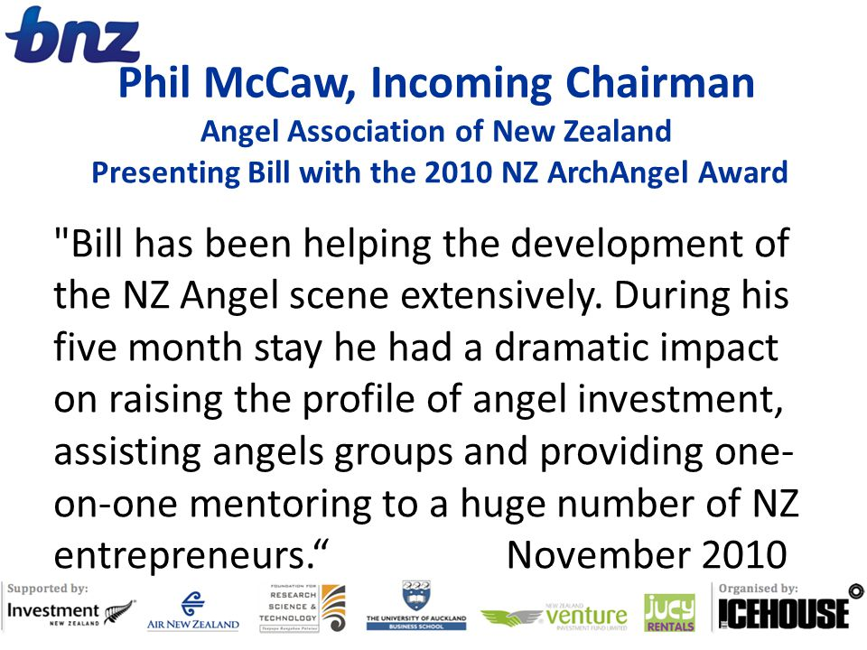 Phil McCaw, Incoming Chairman Angel Association of New Zealand Presenting Bill with the 2010 NZ ArchAngel Award Bill has been helping the development of the NZ Angel scene extensively.