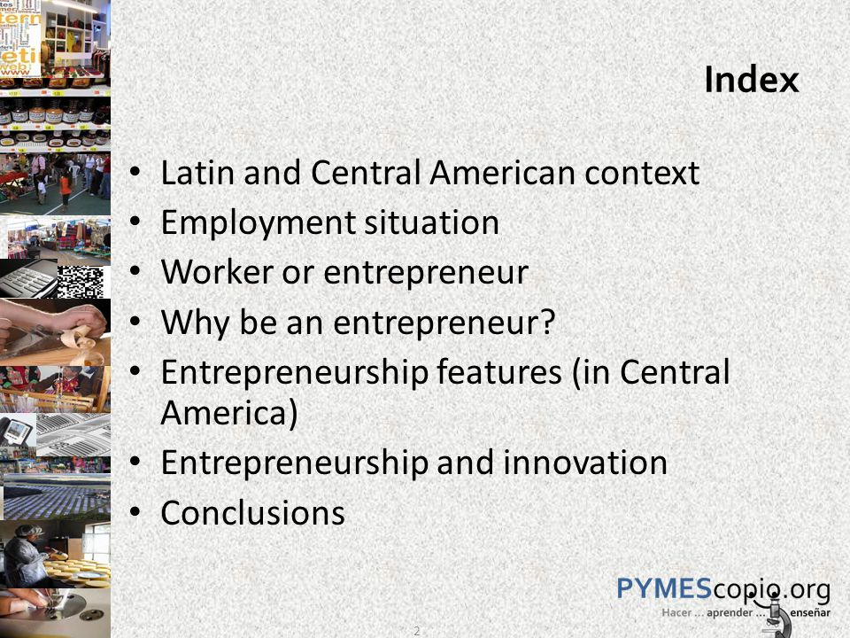 Index Latin and Central American context Employment situation Worker or entrepreneur Why be an entrepreneur.