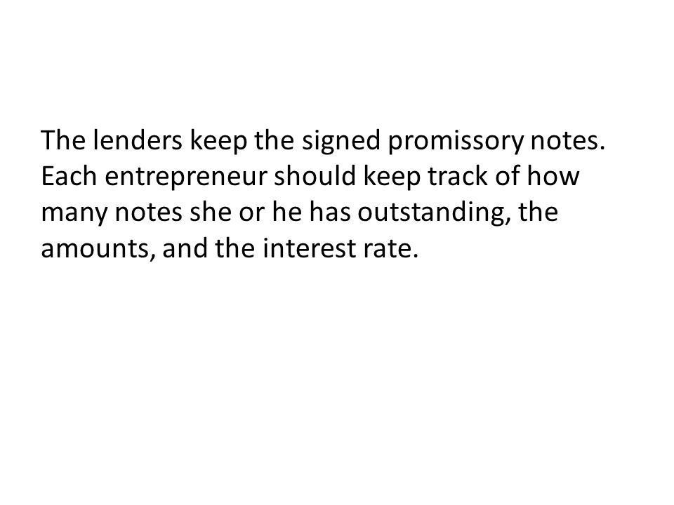 The lenders keep the signed promissory notes.