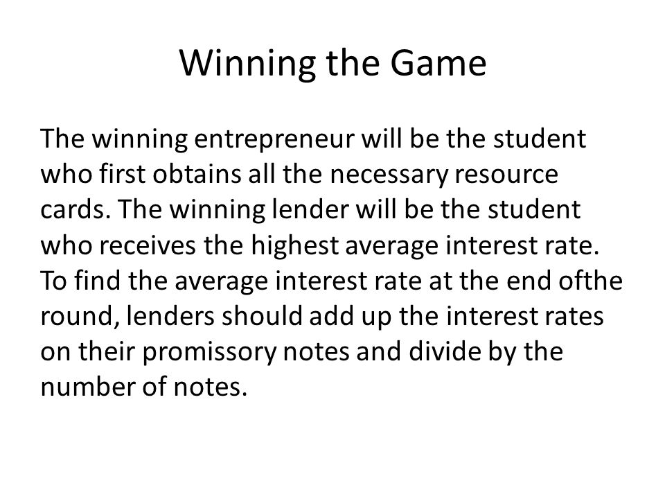 Winning the Game The winning entrepreneur will be the student who first obtains all the necessary resource cards.