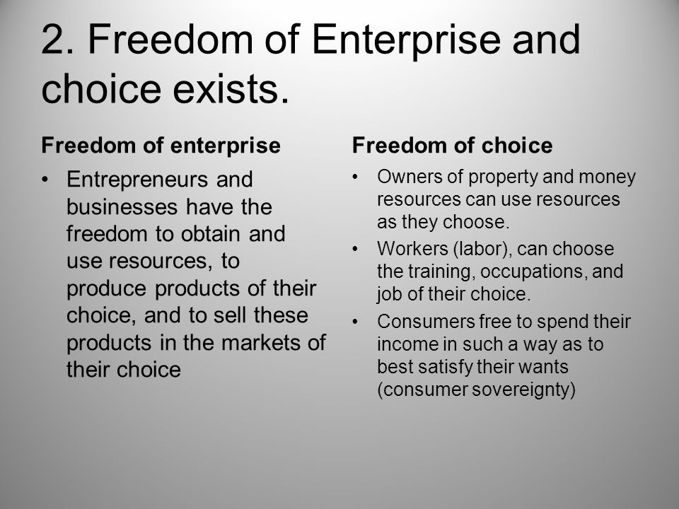 2. Freedom of Enterprise and choice exists. Freedom of enterprise Entrepreneurs and businesses have the freedom to obtain and use resources, to produc