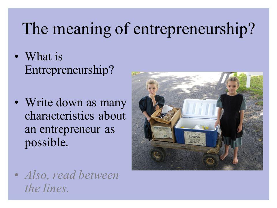 The meaning of entrepreneurship. What is Entrepreneurship.
