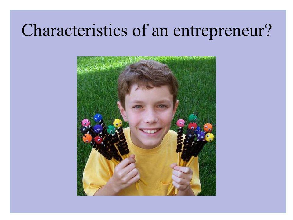 Characteristics of an entrepreneur?