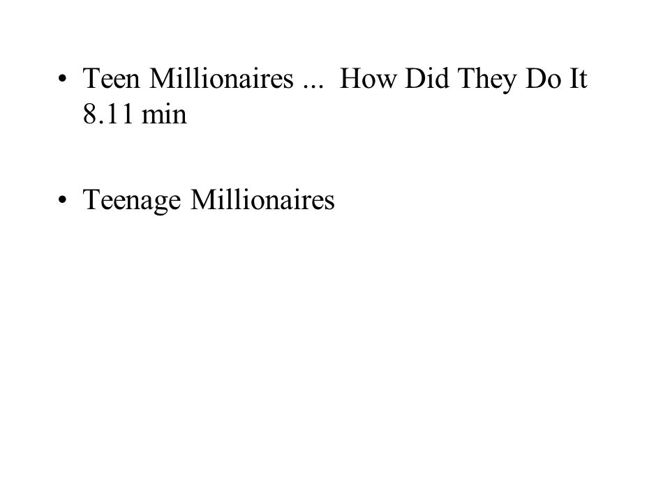 Teen Millionaires... How Did They Do It 8.11 min Teenage Millionaires