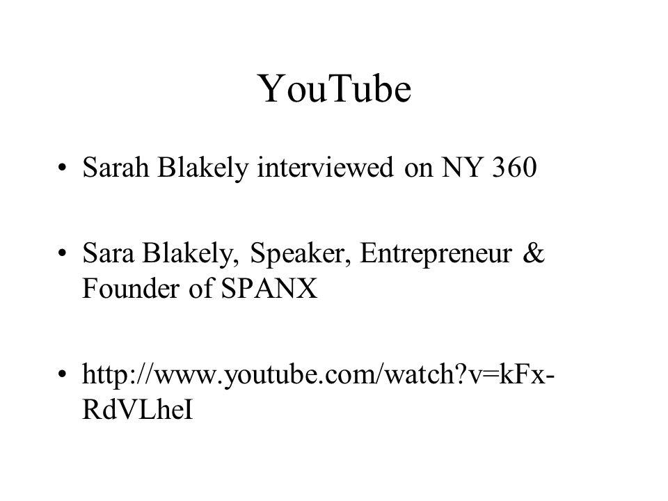 YouTube Sarah Blakely interviewed on NY 360 Sara Blakely, Speaker, Entrepreneur & Founder of SPANX http://www.youtube.com/watch?v=kFx- RdVLheI