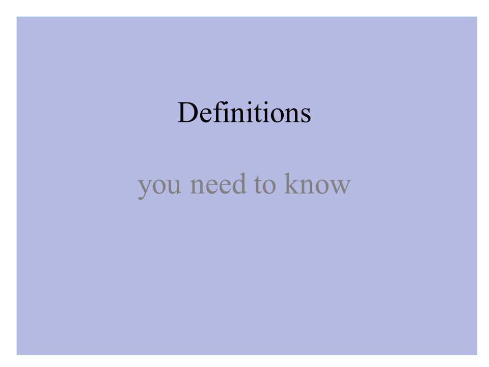 Definitions you need to know