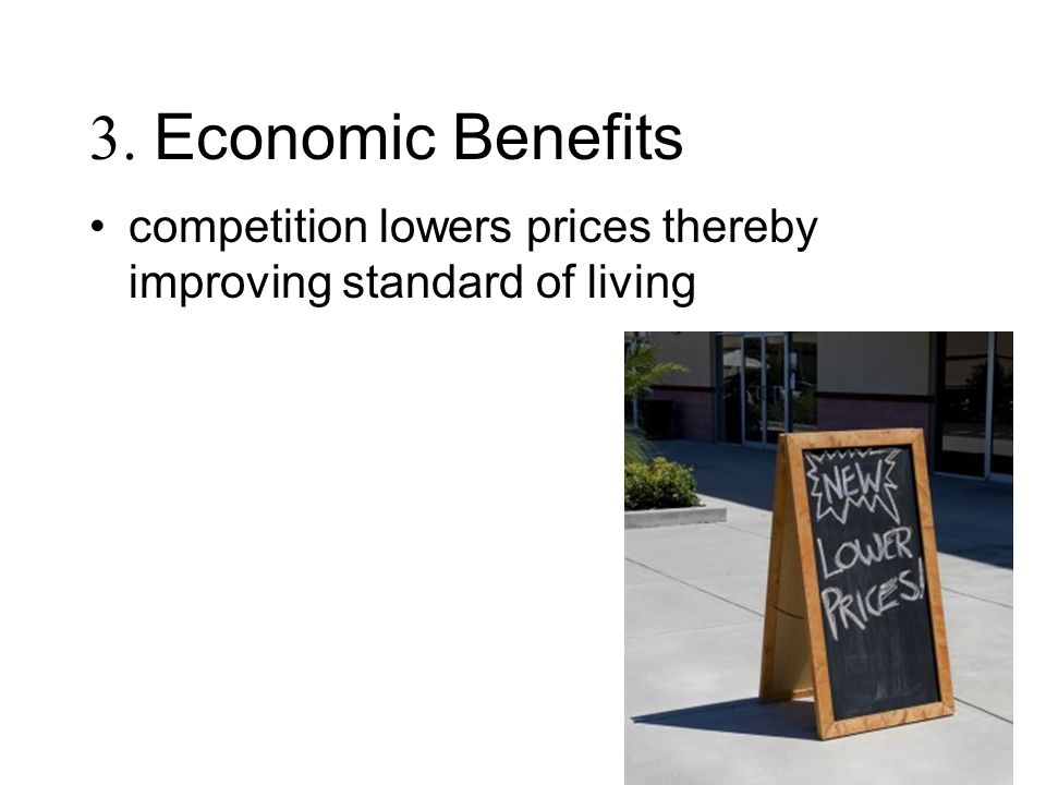 3. Economic Benefits competition lowers prices thereby improving standard of living