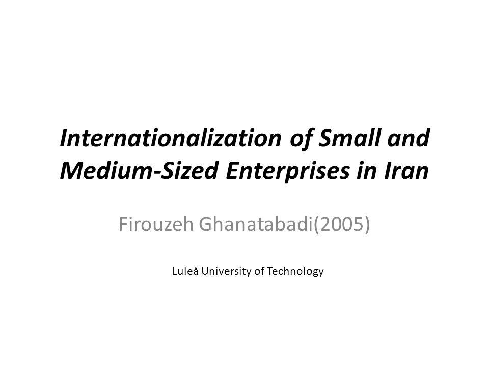 Internationalization of Small and Medium-Sized Enterprises in Iran Firouzeh Ghanatabadi(2005) Luleå University of Technology