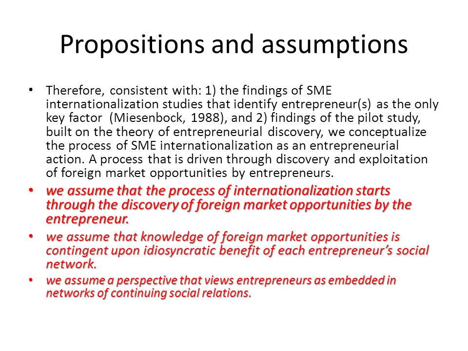 Propositions and assumptions Therefore, consistent with: 1) the findings of SME internationalization studies that identify entrepreneur(s) as the only