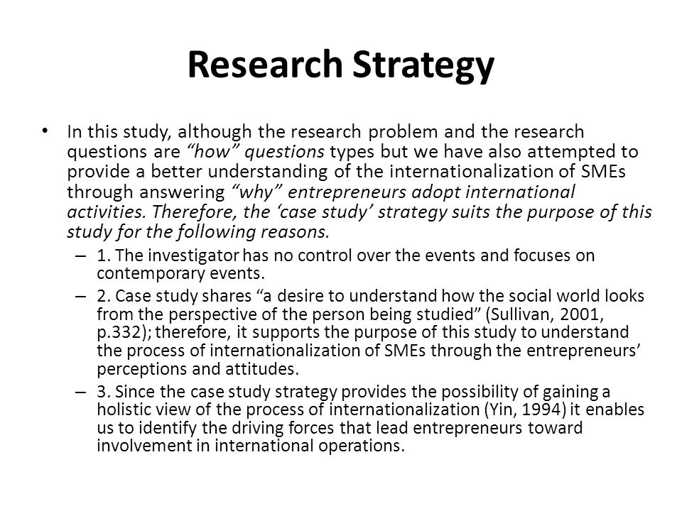 """Research Strategy In this study, although the research problem and the research questions are """"how"""" questions types but we have also attempted to prov"""
