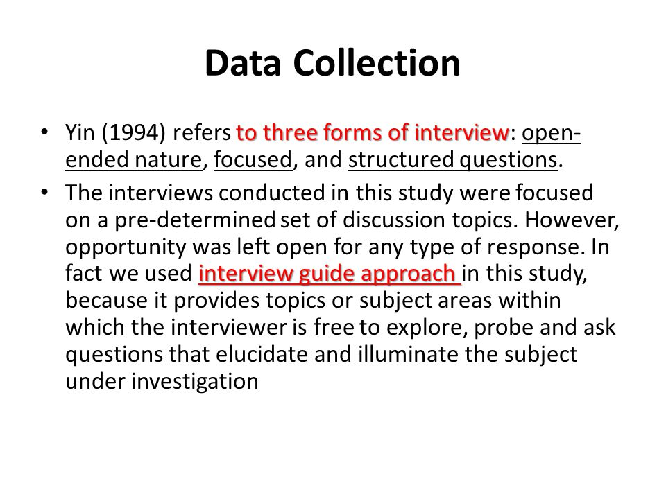 Data Collection to three forms of interview Yin (1994) refers to three forms of interview: open- ended nature, focused, and structured questions. inte