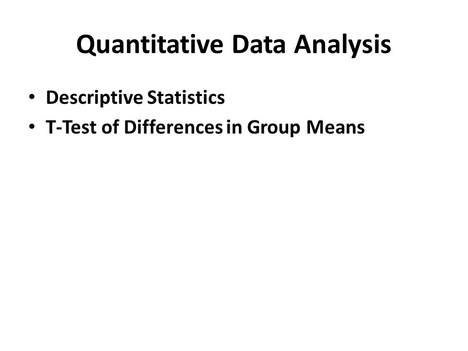 Quantitative Data Analysis Descriptive Statistics T-Test of Differences in Group Means