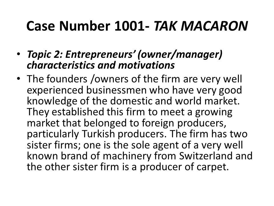 Case Number 1001- TAK MACARON Topic 2: Entrepreneurs' (owner/manager) characteristics and motivations The founders /owners of the firm are very well e