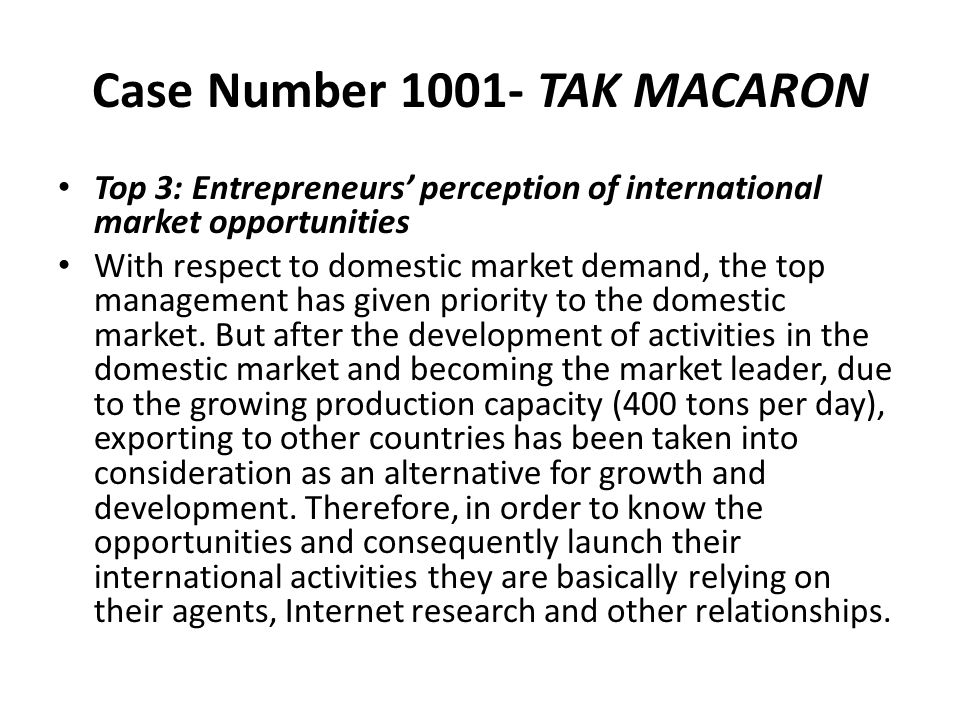 Case Number 1001- TAK MACARON Top 3: Entrepreneurs' perception of international market opportunities With respect to domestic market demand, the top m