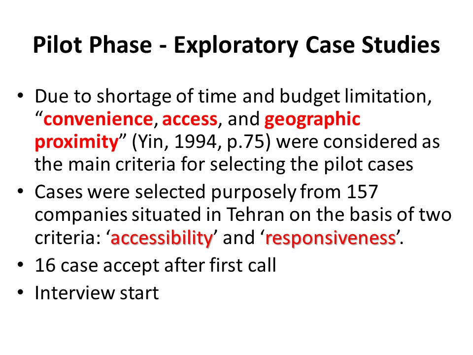 """Pilot Phase - Exploratory Case Studies Due to shortage of time and budget limitation, """"convenience, access, and geographic proximity"""" (Yin, 1994, p.75"""