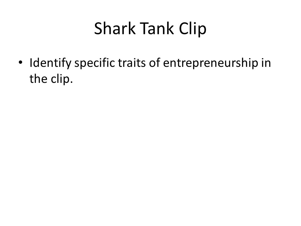 Shark Tank Clip Identify specific traits of entrepreneurship in the clip.