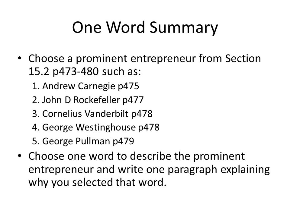 One Word Summary Choose a prominent entrepreneur from Section 15.2 p473-480 such as: 1. Andrew Carnegie p475 2. John D Rockefeller p477 3. Cornelius V
