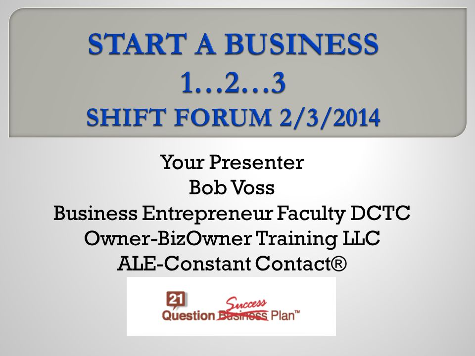Your Presenter Bob Voss Business Entrepreneur Faculty DCTC Owner-BizOwner Training LLC ALE-Constant Contact®
