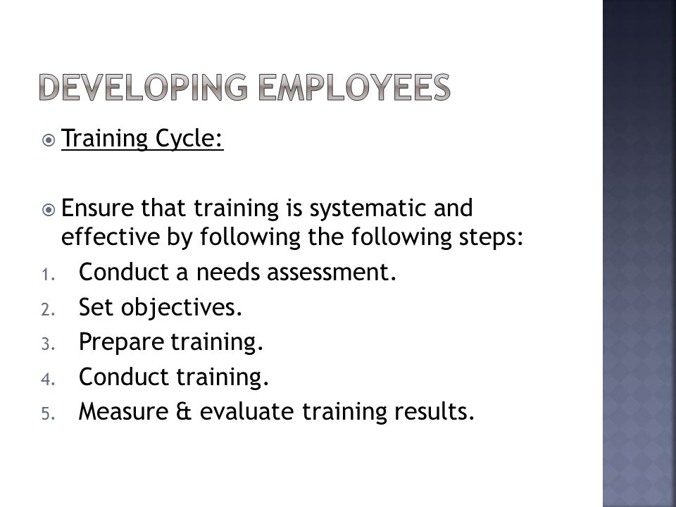  Training Cycle:  Ensure that training is systematic and effective by following the following steps: 1.