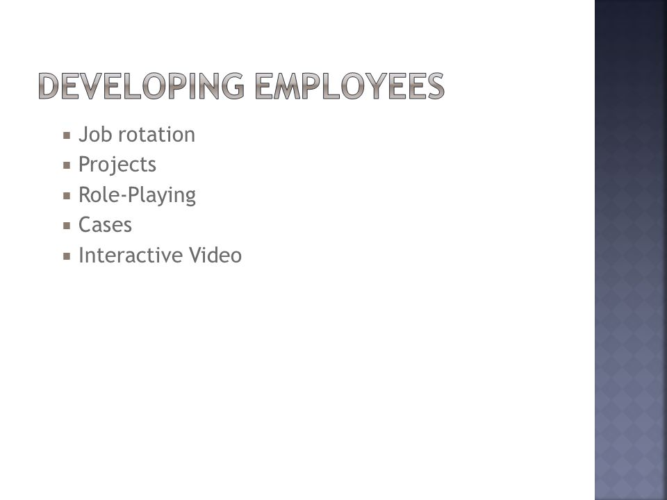  Job rotation  Projects  Role-Playing  Cases  Interactive Video