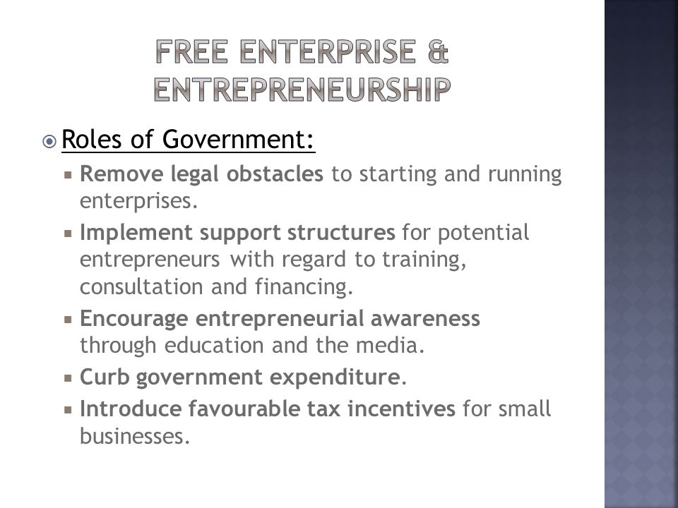  Roles of Government:  Remove legal obstacles to starting and running enterprises.