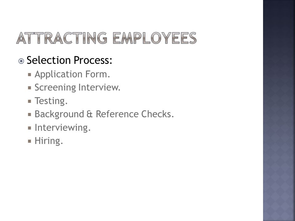 Selection Process:  Application Form.  Screening Interview.