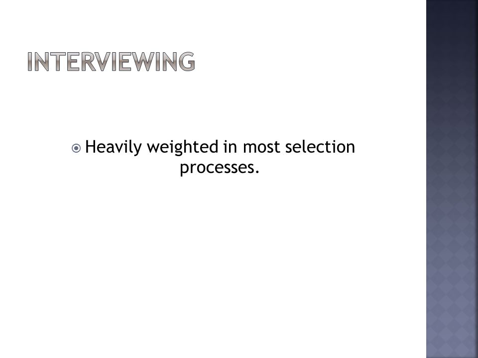  Heavily weighted in most selection processes.