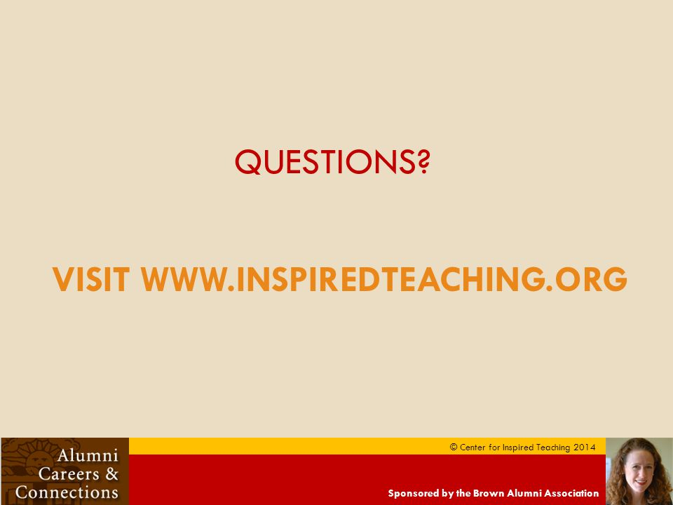 Sponsored by the Brown Alumni Association © Center for Inspired Teaching 2014 QUESTIONS.