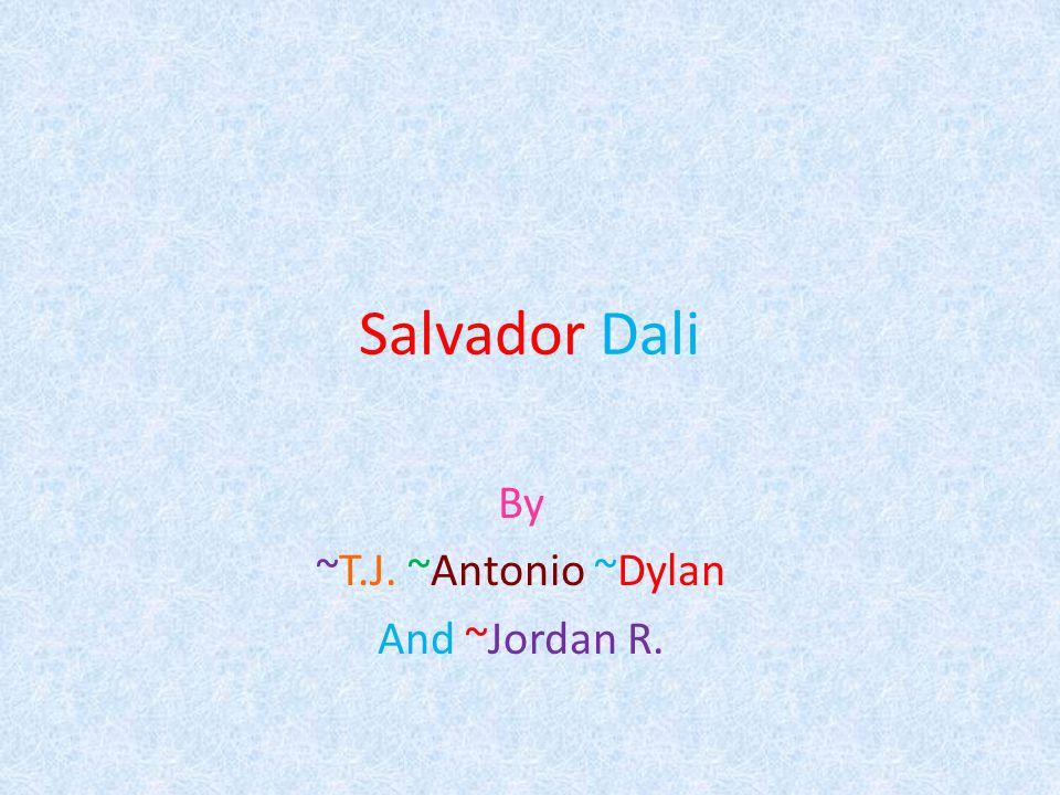 Salvador Dali By ~T.J. ~Antonio ~Dylan And ~Jordan R.