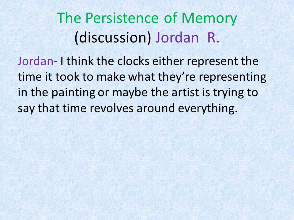 The Persistence of Memory (discussion) Jordan R.