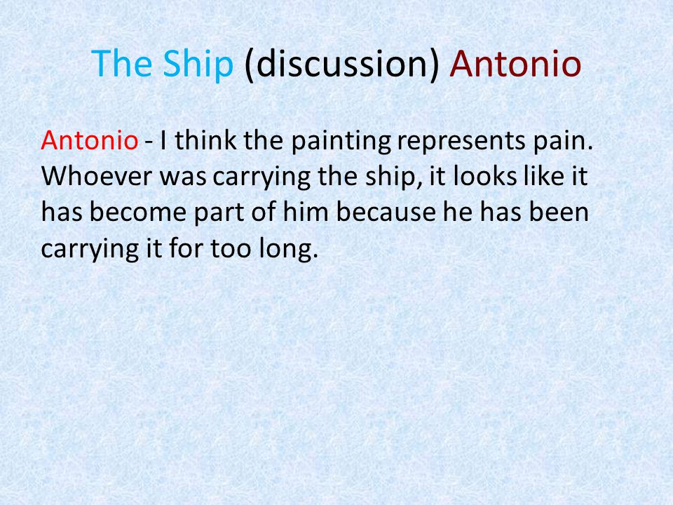 The Ship (discussion) Antonio Antonio - I think the painting represents pain.