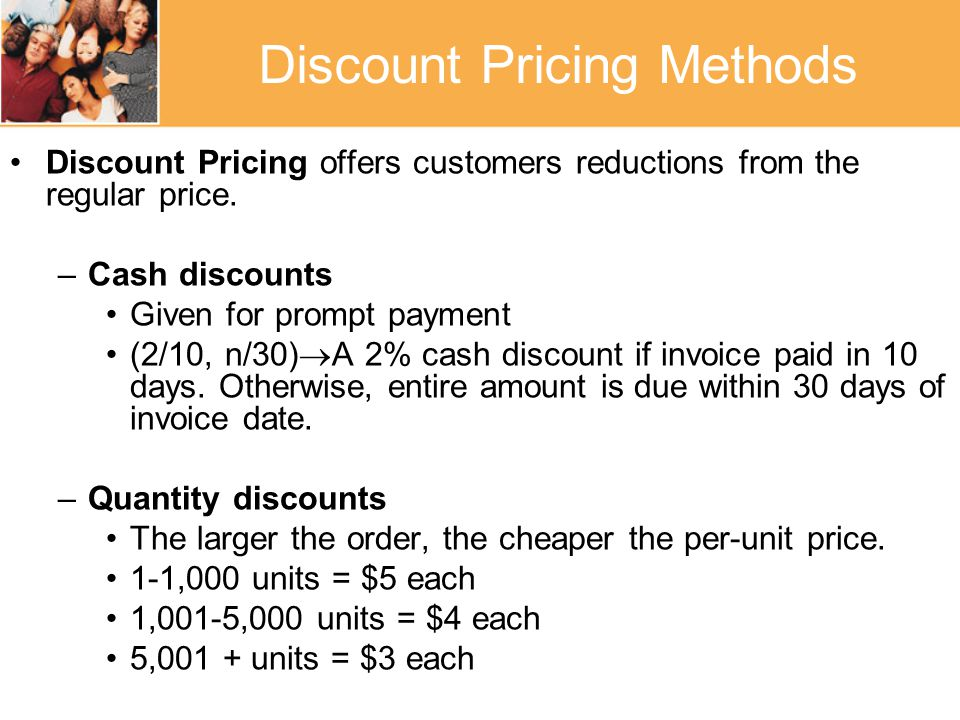Discount Pricing Methods Discount Pricing offers customers reductions from the regular price.