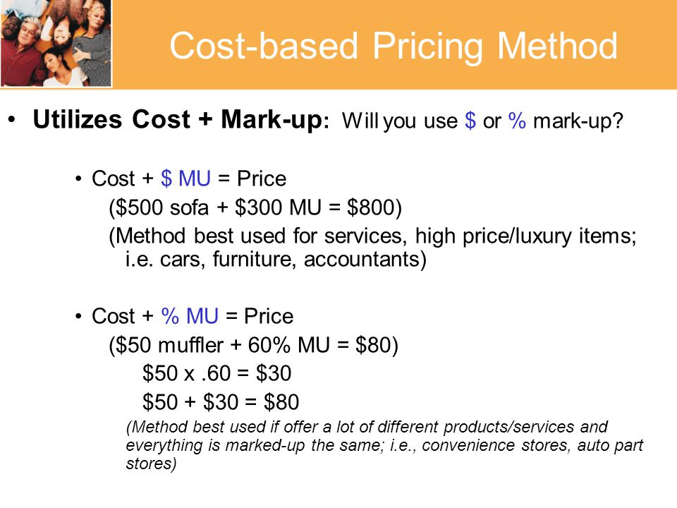 Cost-based Pricing Method Utilizes Cost + Mark-up : Will you use $ or % mark-up.
