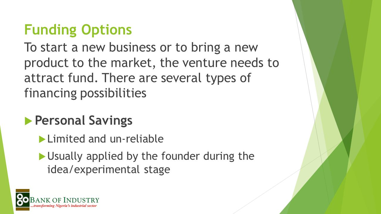 Funding Options To start a new business or to bring a new product to the market, the venture needs to attract fund.