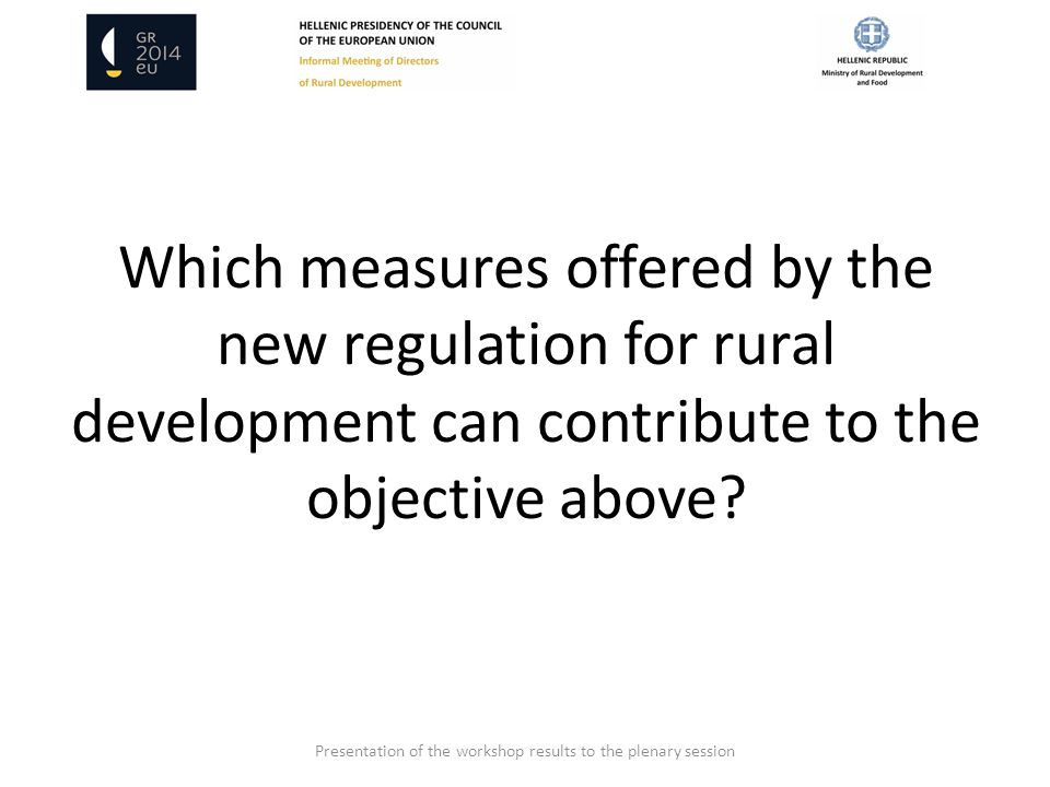 Which measures offered by the new regulation for rural development can contribute to the objective above? Presentation of the workshop results to the